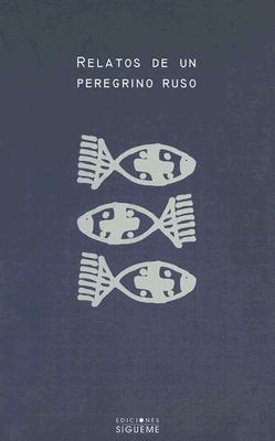 Relatos De Un Peregrino Ruso/ Tales of a Russian Pilgrim