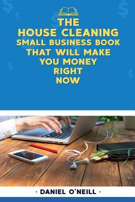 The House Cleaning Small Business Book That Will Make You Money Right Now