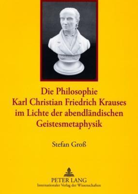Die Philosophie Karl Christian Friedrich Krauses Im Lichte Der Abendlandischen Geistesmetaphysik