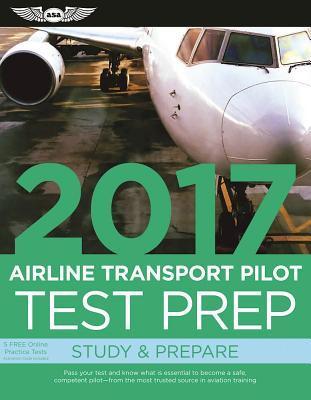 Airline Transport Pilot Test Prep 2017 + Computer Testing Supplement for Airline Transport Pilot and Aircraft Dispatcher