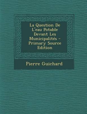 La Question de L'Eau Potable Devant Les Municipalites - Primary Source Edition