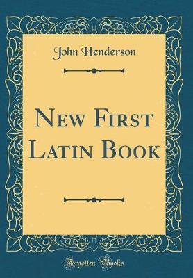 New First Latin Book (Classic Reprint)