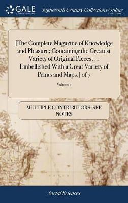 [the Complete Magazine of Knowledge and Pleasure; Containing the Greatest Variety of Original Pieces, ... Embellished with a Great Variety of Prints and Maps.] of 7; Volume 1