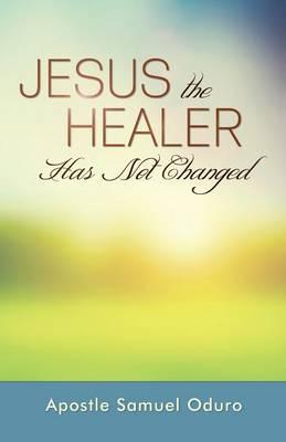 Jesus the Healer Has Not Changed