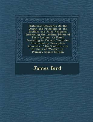 Historical Researches on the Origin and Principles of the Bauddha and Jaina Religions