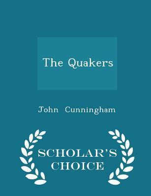 The Quakers - Scholar's Choice Edition