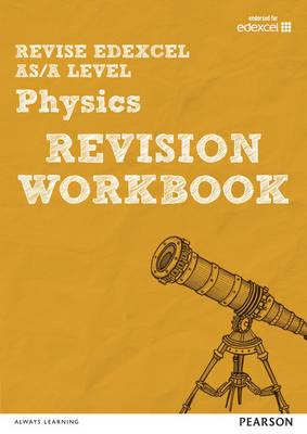 Revise Edexcel AS/A Level Physics Revision Workbook
