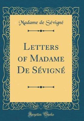 Letters of Madame De S¿gn¿Classic Reprint)