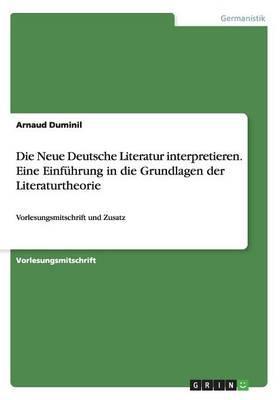 Die Neue Deutsche Literatur interpretieren. Eine Einführung in die Grundlagen der Literaturtheorie