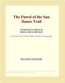 The Patrol of the Sun Dance Trail (Webster's French Thesaurus Edition)