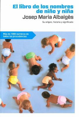 El libro de los nombres de nino y de nina / The book of the boy and girl names