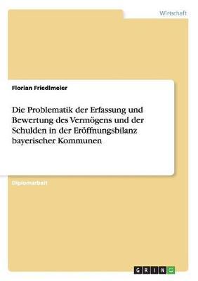 Die Problematik der Erfassung und Bewertung des Vermögens und der Schulden in der Eröffnungsbilanz bayerischer Kommunen