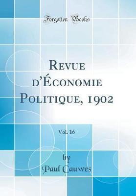 Revue d'Économie Politique, 1902, Vol. 16 (Classic Reprint)
