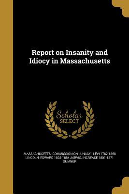 REPORT ON INSANITY & IDIOCY IN