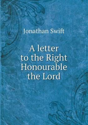A Letter to the Right Honourable the Lord