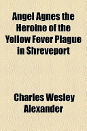 Angel Agnes the Heroine of the Yellow Fever Plague in Shreveport