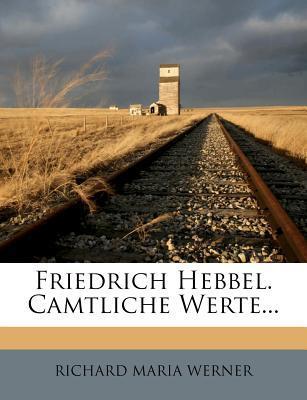 Friedrich Hebbel. Camtliche Werte...