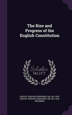 The Rise and Progress of the English Constitution