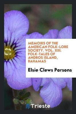 Memoirs of the American Folk-Lore Society. Vol. XIII. Folk-Tales of Andros Island, Bahamas