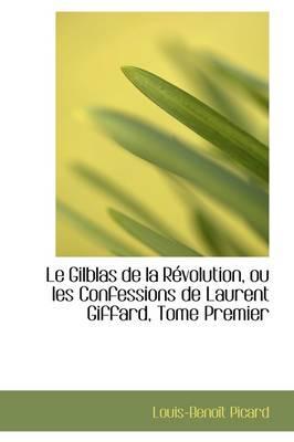 Le Gilblas De La Revolution, Ou Les Confessions De Laurent Giffard, Tome Premier