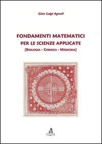 Fondamenti matematici per le scienze applicate. (Biologia, chimica, medicina)