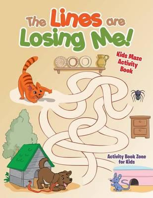 The Lines are Losing Me! Kids Maze Activity Book