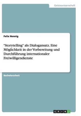 """""""Storytelling"""" als Dialogansatz. Eine Möglichkeit in der Vorbereitung und Durchführung internationaler Freiwilligendienste"""