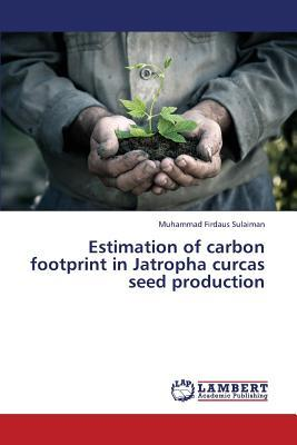 Estimation of carbon footprint in Jatropha curcas seed production
