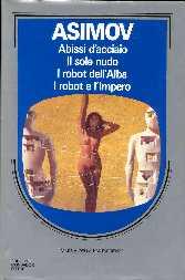 Abissi d'acciaio - Il sole nudo - I robot dell'alba - I robot e l'impero