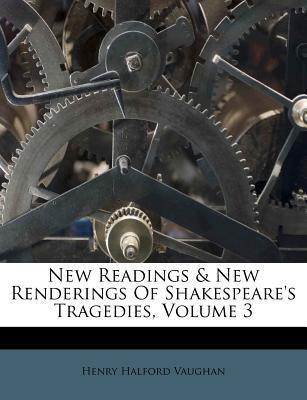 New Readings & New Renderings of Shakespeare's Tragedies, Volume 3