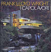 Frank Lloyd Wright: i capolavori