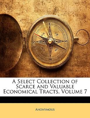 A Select Collection of Scarce and Valuable Economical Tracts, Volume 7