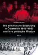 Die sowjetische Besatzung in Österreich 1945-1955 und ihre politische Mission