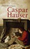 Caspar Hauser. oder Die Trägheit des Herzens