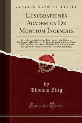 Lusubrationes Academica De Montium Incendiis