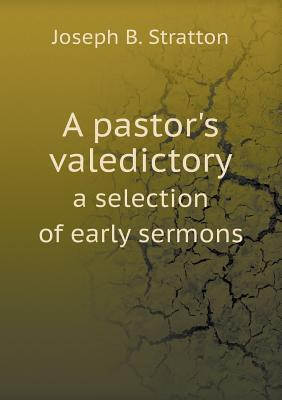 A Pastor's Valedictory a Selection of Early Sermons