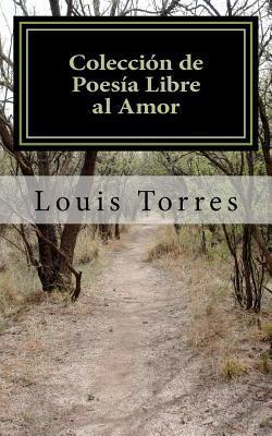 Coleccion de Poesia Libre al Amor / Free Poetry Collection to Love