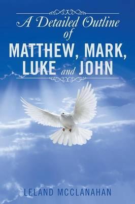A Detailed Outline of Matthew, Mark, Luke and John