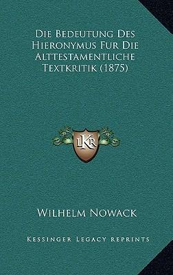 Die Bedeutung Des Hieronymus Fur Die Alttestamentliche Textkritik (1875)