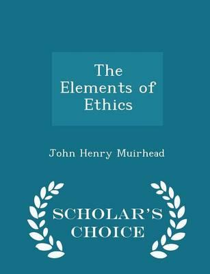 The Elements of Ethics - Scholar's Choice Edition