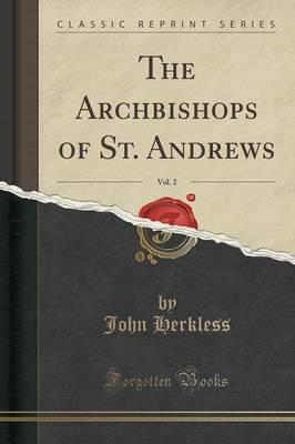 The Archbishops of St. Andrews, Vol. 2 (Classic Reprint)