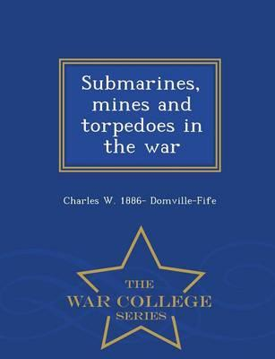 Submarines, Mines and Torpedoes in the War - War College Series