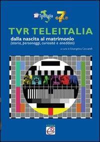 TVR TeleItalia dalla nascita al matrimonio (storie, personaggi, curiosità e aneddoti)