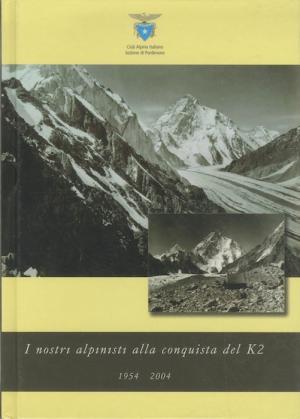 I nostri alpinisti alla conquista del K2 1954-2004