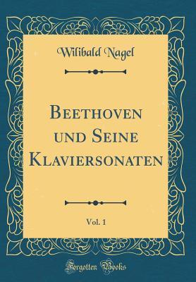 Beethoven und Seine Klaviersonaten, Vol. 1 (Classic Reprint)