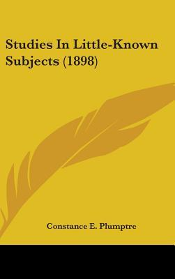Studies in Little-Known Subjects (1898)