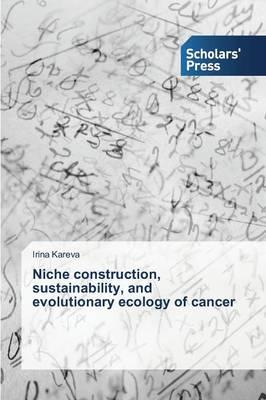 Niche construction, sustainability, and evolutionary ecology of cancer