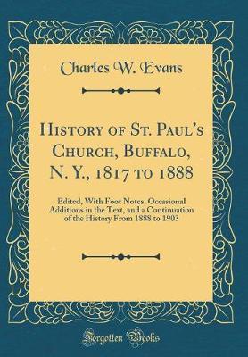 History of St. Paul's Church, Buffalo, N. Y., 1817 to 1888