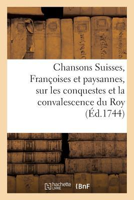 Chansons, Suisses, Francoises et Paysannes, Conquestes et Convalescence du Roy, Son Retour a Paris