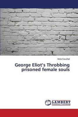 George Eliot's Throbbing prisoned female souls